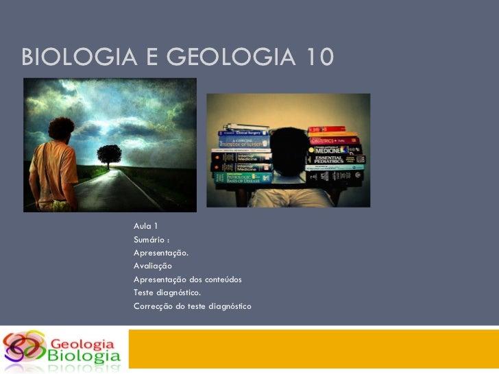 BIOLOGIA E GEOLOGIA 10 Aula 1 Sumário :  Apresentação.  Avaliação Apresentação dos conteúdos Teste diagnóstico. Correcção ...