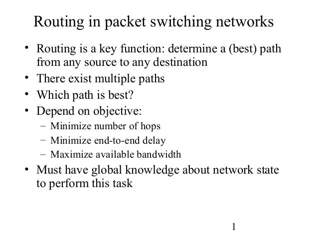 1Routing in packet switching networks• Routing is a key function: determine a (best) pathfrom any source to any destinatio...