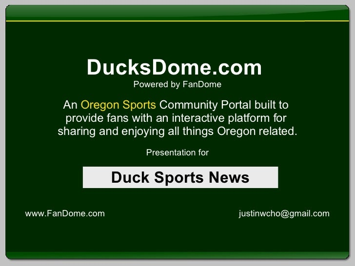 DucksDome.com  Powered by FanDome An  Oregon Sports  Community Portal built to  provide fans with an interactive platform ...