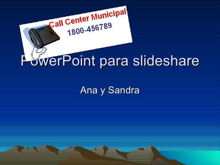 PowerPoint para slideshare Ana y Sandra