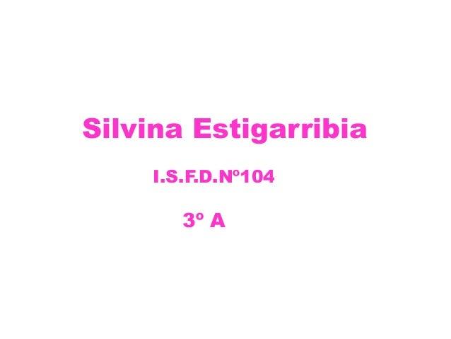 Silvina Estigarribia I.S.F.D.Nº104 3º A