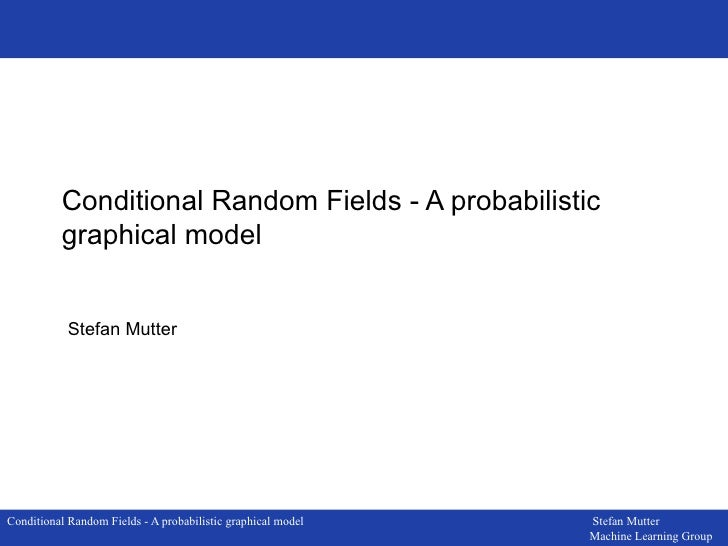 Conditional Random Fields - A probabilistic graphical model Stefan Mutter