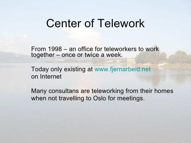 Center of Telework From 1998 – an office for teleworkers to work together – once or twice a week. Today only existing at  ...