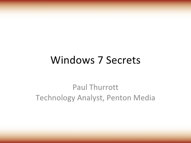 Windows 7 Secrets Paul Thurrott Technology Analyst, Penton Media