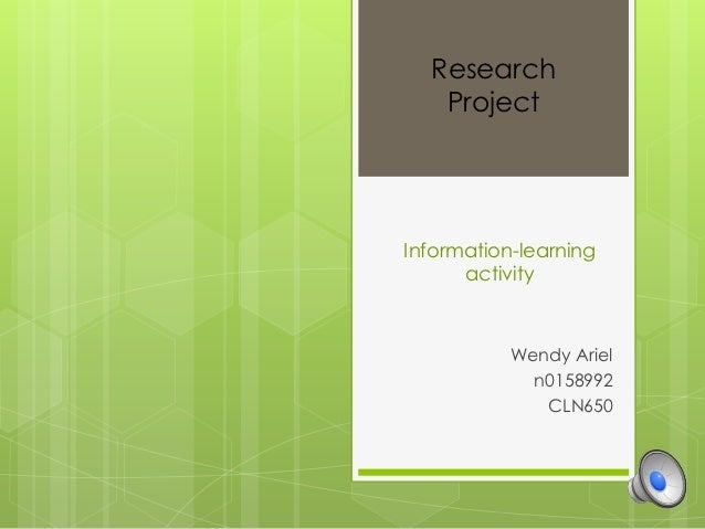 Research   ProjectInformation-learning      activity           Wendy Ariel             n0158992              CLN650