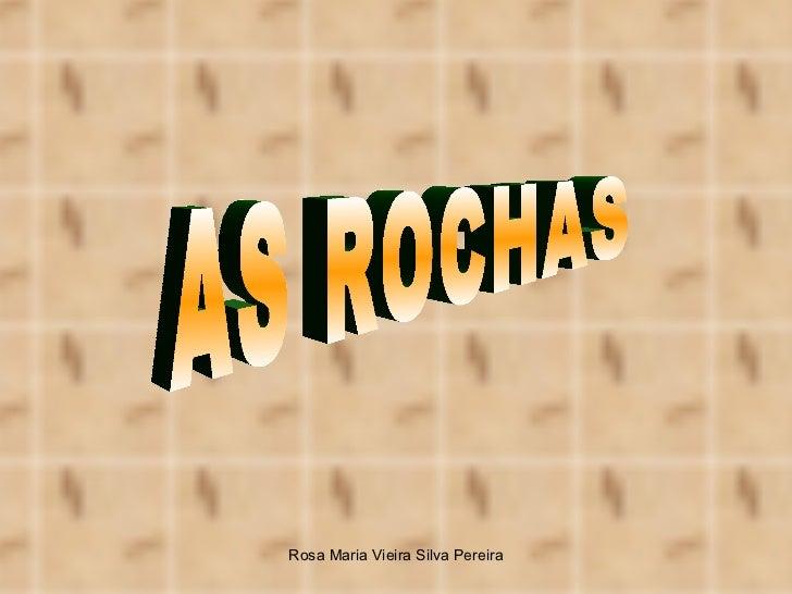 Rosa Maria Vieira Silva Pereira AS ROCHAS