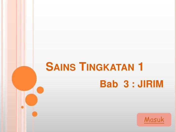 SAINS TINGKATAN 1         Bab 3 : JIRIM                 Masuk