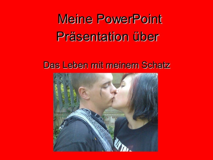 Meine PowerPoint Präsentation über Das Leben mit meinem Schatz