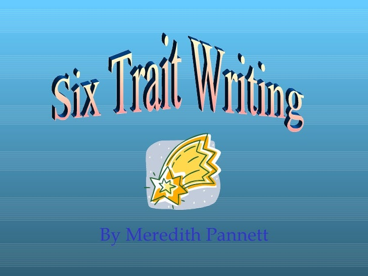 By Meredith Pannett Six Trait Writing