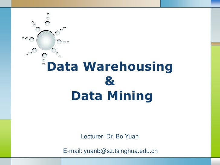 Data Warehousing & Data Mining<br />Lecturer: Dr. Bo Yuan  <br /> E-mail: yuanb@sz.tsinghua.edu.cn<br />