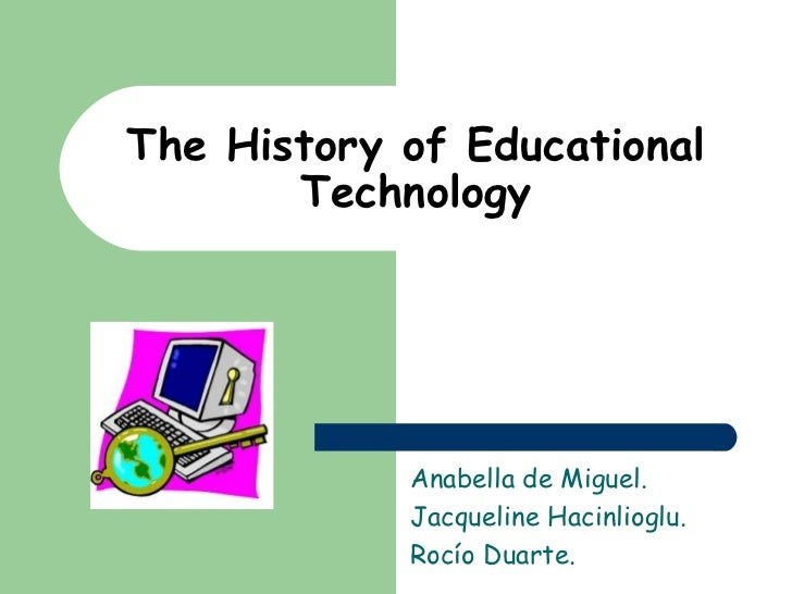 the hystory of educational technology by Jacqueline, Rocio and Anabella