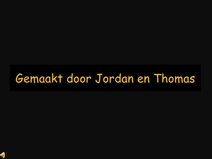 Gemaakt door Jordan en Thomas