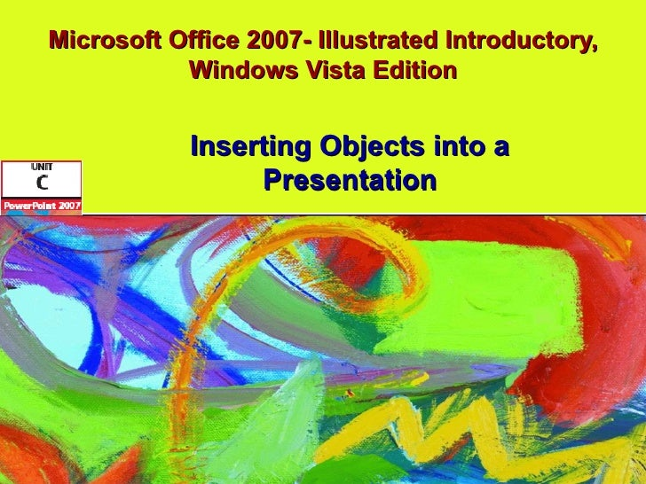 Microsoft Office 2007- Illustrated Introductory, Windows Vista Edition Inserting Objects into a Presentation
