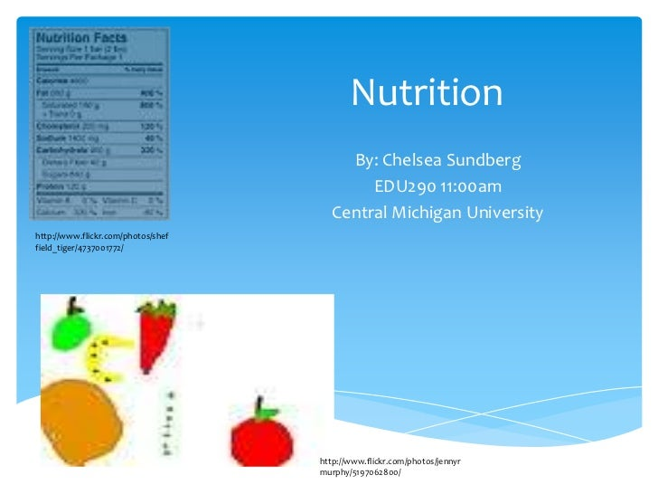 Nutrition<br />By: Chelsea Sundberg<br />EDU290 11:00am<br />Central Michigan University<br />http://www.flickr.com/photos...