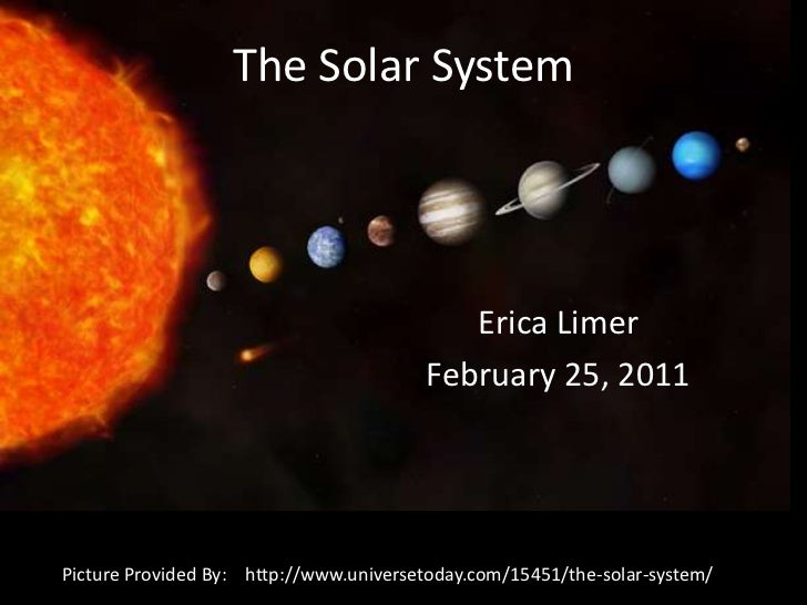 The Solar System<br />Erica Limer<br />February 25, 2011<br />Picture Provided By:    http://www.universetoday.com/15451/t...