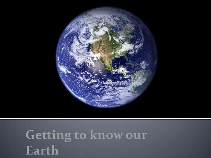 Getting to know our Earth<br />