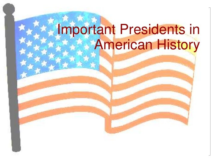 Important Presidents in     American History
