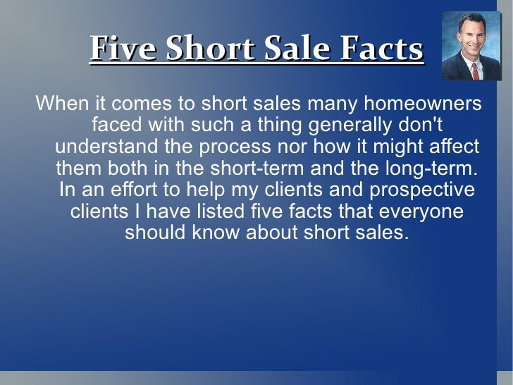 Five Short Sale Facts <ul><li>When it comes to short sales many homeowners faced with such a thing generally don't underst...