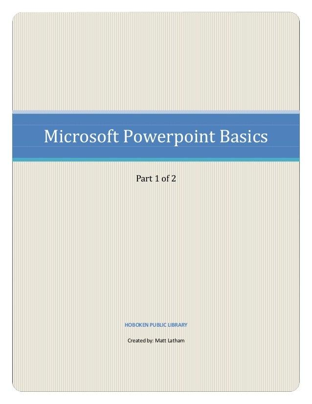 Microsoft Powerpoint BasicsPart 1 of 2HOBOKEN PUBLIC LIBRARYCreated by: Matt Latham