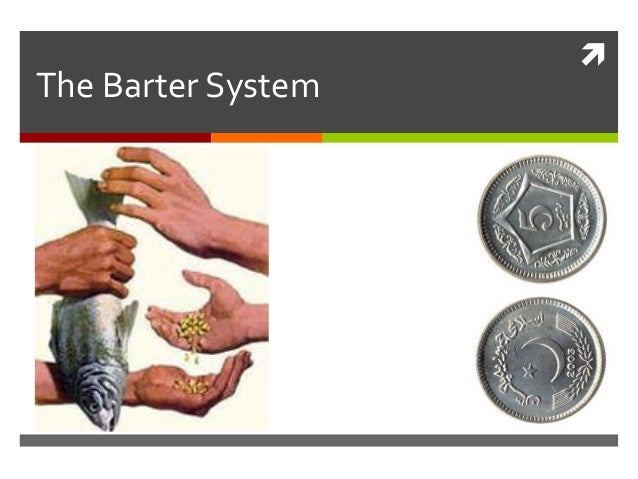 barter system Examples of barter can be found all around the world the national governments  in many countries are using barter system to acquire the.