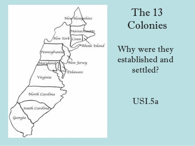 The 13  ColoniesWhy were theyestablished and    settled?    USI.5a