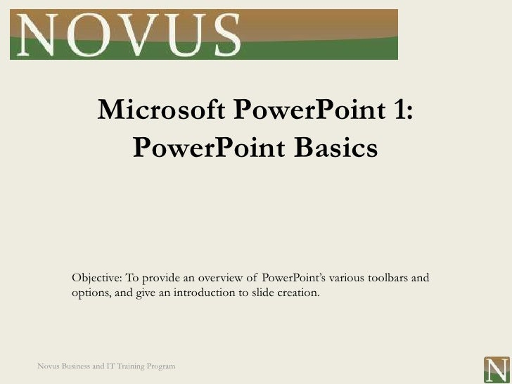 Microsoft PowerPoint 1:                  PowerPoint Basics         Objective: To provide an overview of PowerPoint's vario...