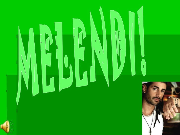 MELENDI!