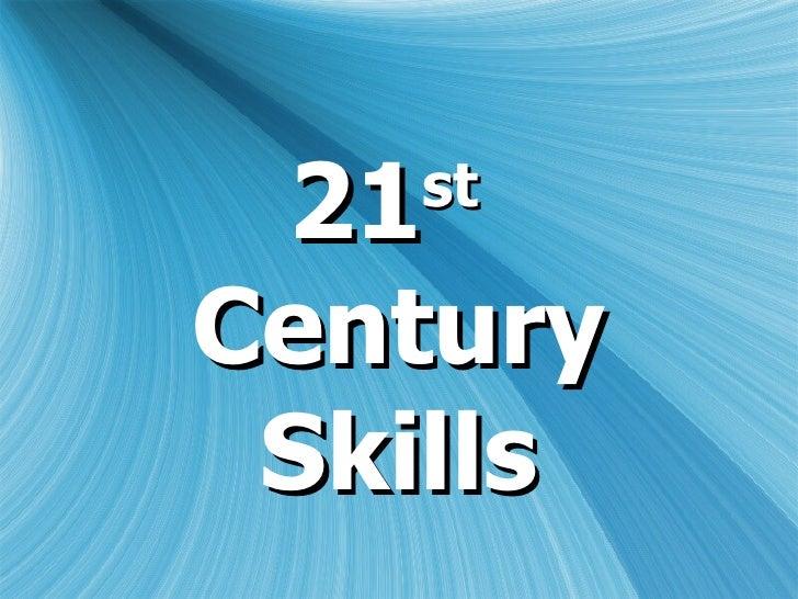 21 st   Century Skills