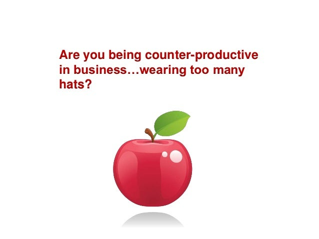 Are you being counter-productivein business…wearing too manyhats?