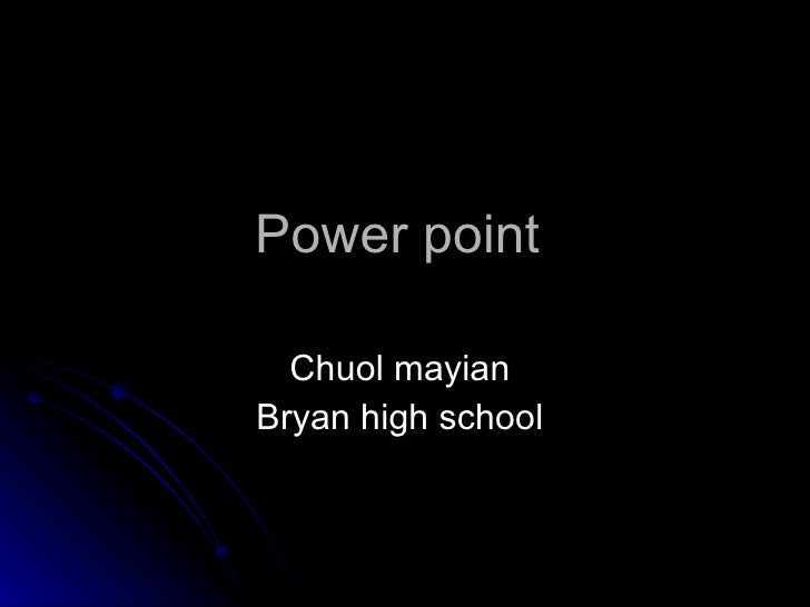 Power point  Chuol mayian  Bryan high school