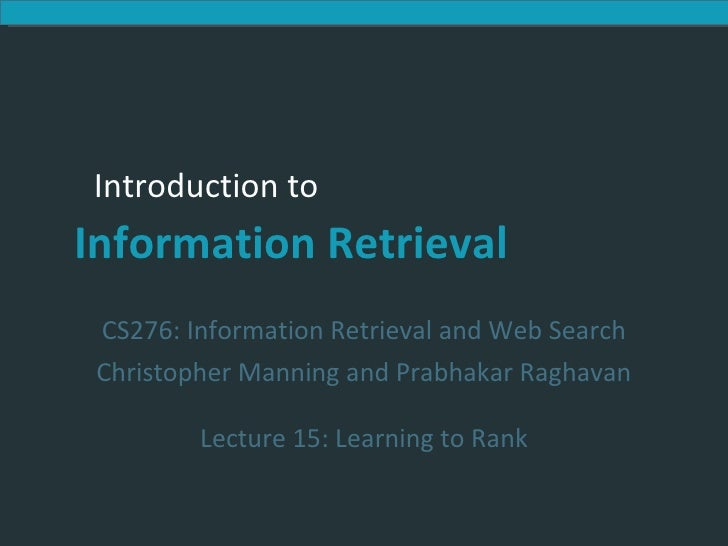 CS276:  Information Retrieval and Web Search Christopher Manning and Prabhakar Raghavan Lecture 15: Learning to Rank