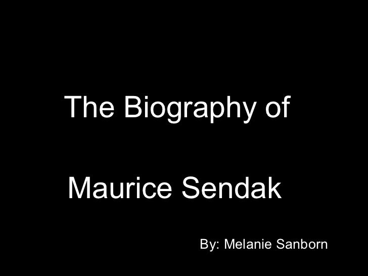 The Biography of  Maurice Sendak   By: Melanie Sanborn