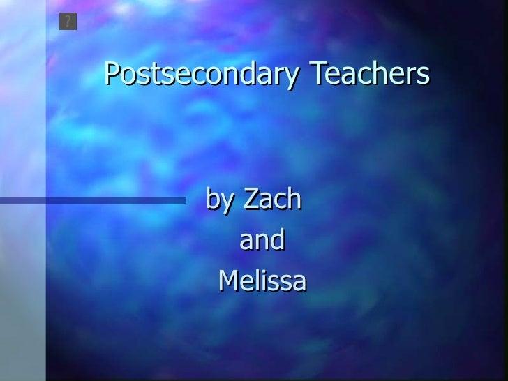 Postsecondary Teachers by Zach  and Melissa