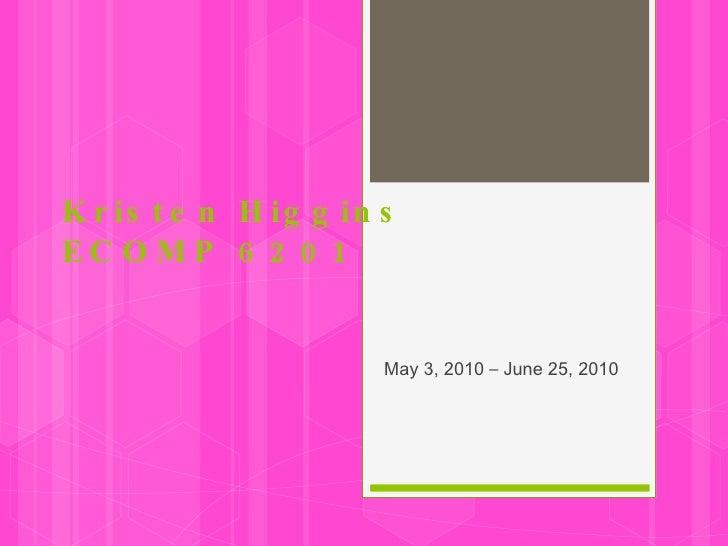 Kristen Higgins ECOMP 6201 May 3, 2010  –  June 25, 2010