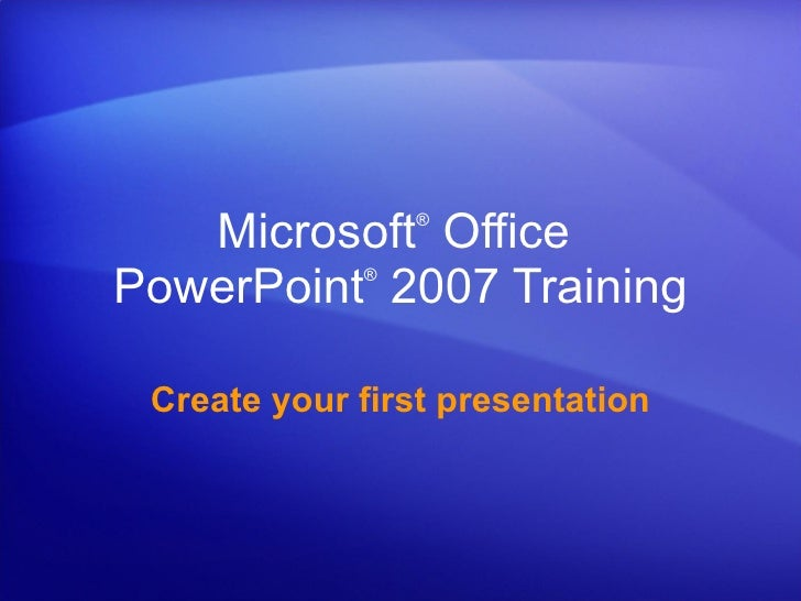 Microsoft ®  Office  PowerPoint ®   2007 Training Create your first presentation