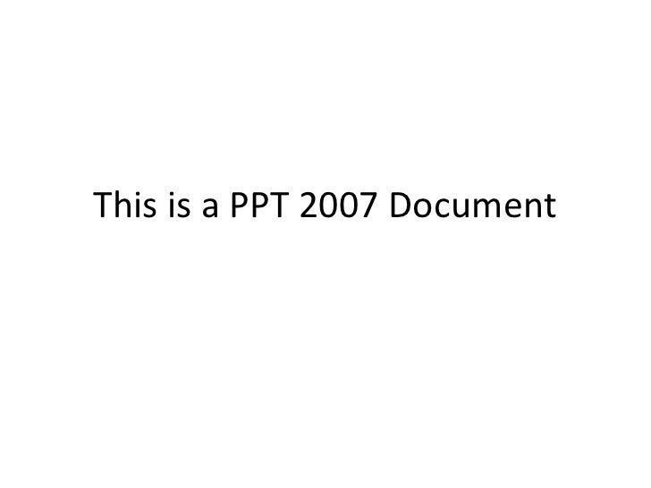 This is a PPT 2007 Document<br />