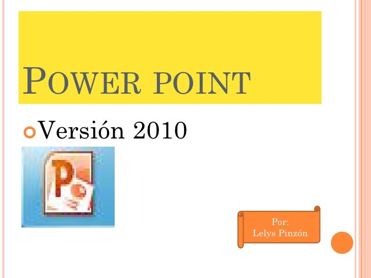 POWER POINTVersión   2010                      Por:                  Lelys Pinzón