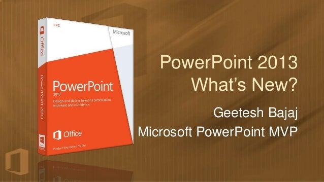 PowerPoint 2013      What's New?            Geetesh BajajMicrosoft PowerPoint MVP