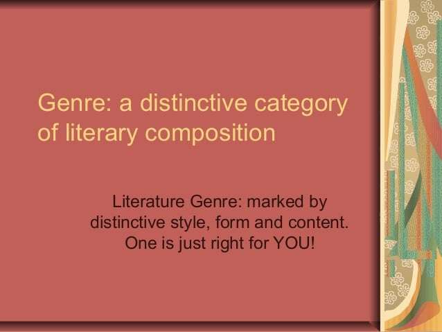 Genre: a distinctive category of literary composition Literature Genre: marked by distinctive style, form and content. One...