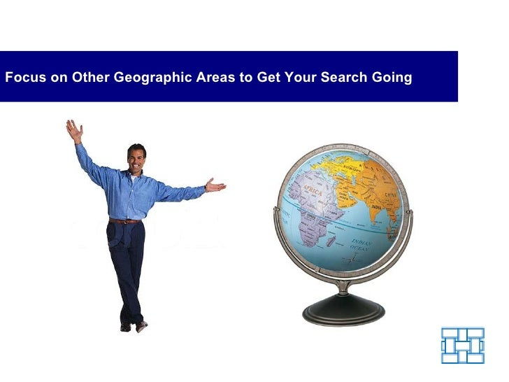 Focus on Other Geographic Areas to Get Your Search Going