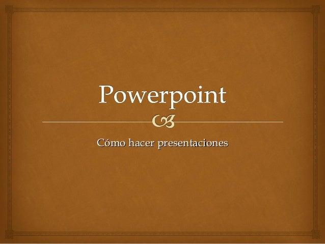 Cómo hacer presentacionesCómo hacer presentaciones