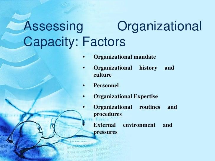 Assessing Organizational Capacity: Factors <ul><ul><li>• Organizational mandate </li></ul></ul><ul><ul><li>• Organizationa...