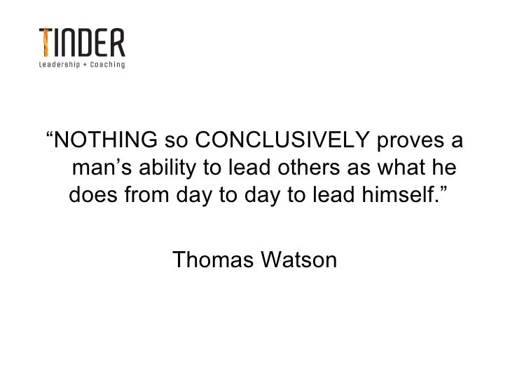 """""""NOTHING so CONCLUSIVELY proves a  man's ability to lead others as what he  does from day to day to lead himself.""""        ..."""