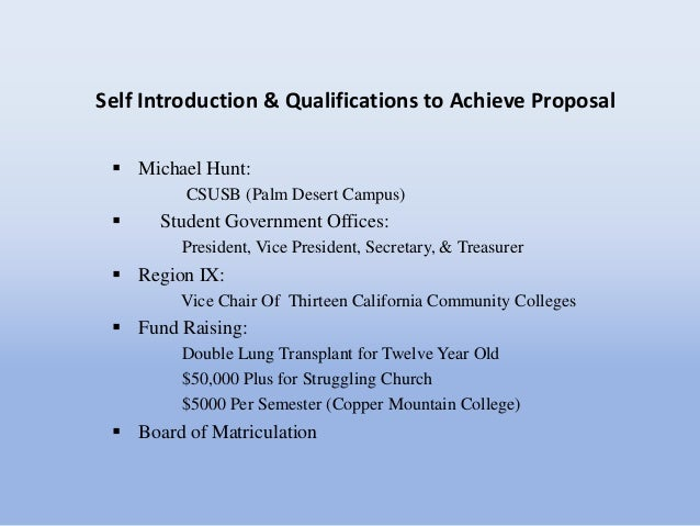 Self Introduction & Qualifications to Achieve Proposal  Michael Hunt:         CSUSB (Palm Desert Campus)     Student Gov...