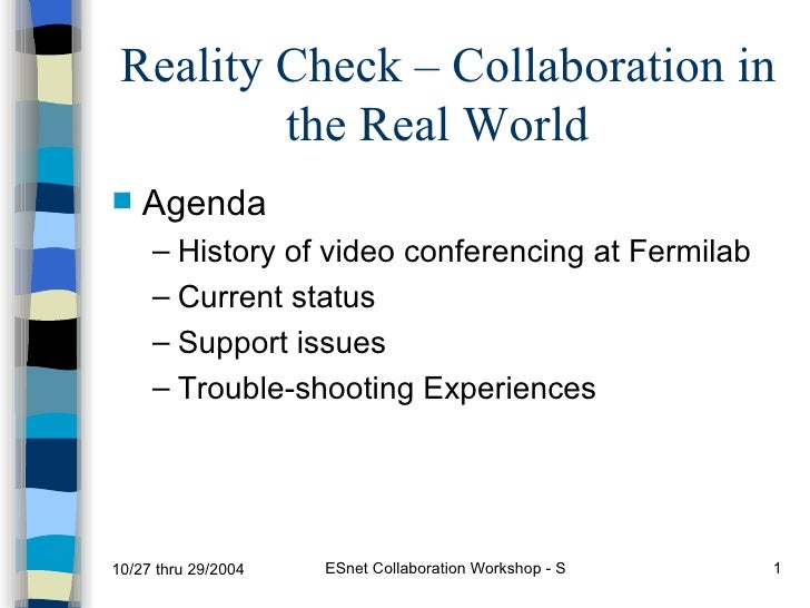 Reality Check – Collaboration in the Real World <ul><li>Agenda </li></ul><ul><ul><li>History of video conferencing at Ferm...