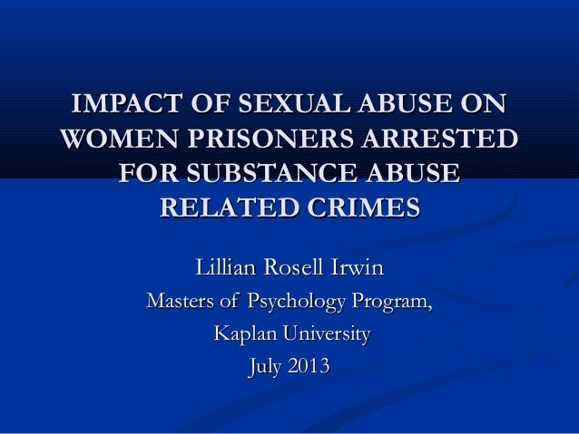 IMPACT OF SEXUAL ABUSE ONIMPACT OF SEXUAL ABUSE ON WOMEN PRISONERS ARRESTEDWOMEN PRISONERS ARRESTED FOR SUBSTANCE ABUSEFOR...