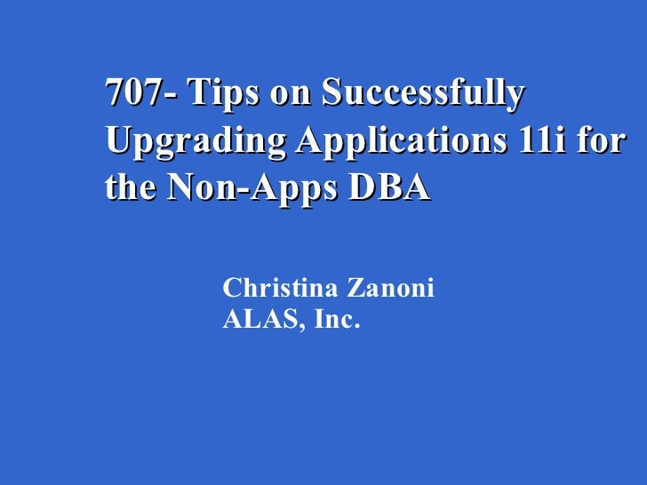 Power point 707 tips on successfully upgrading apps 11i for the non apps dba