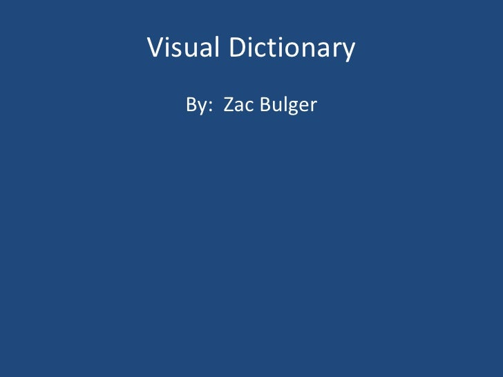 Visual Dictionary    By: Zac Bulger