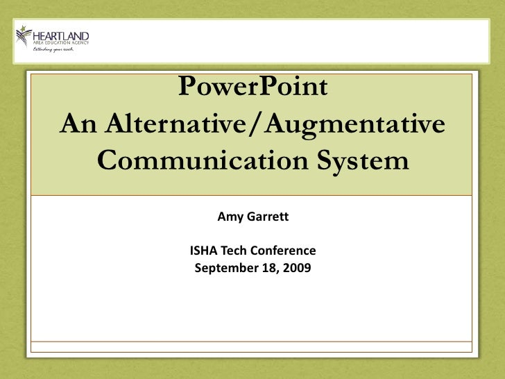 PowerPointAn Alternative/Augmentative Communication System<br />Amy Garrett<br />ISHA Tech Conference<br />September 18, 2...