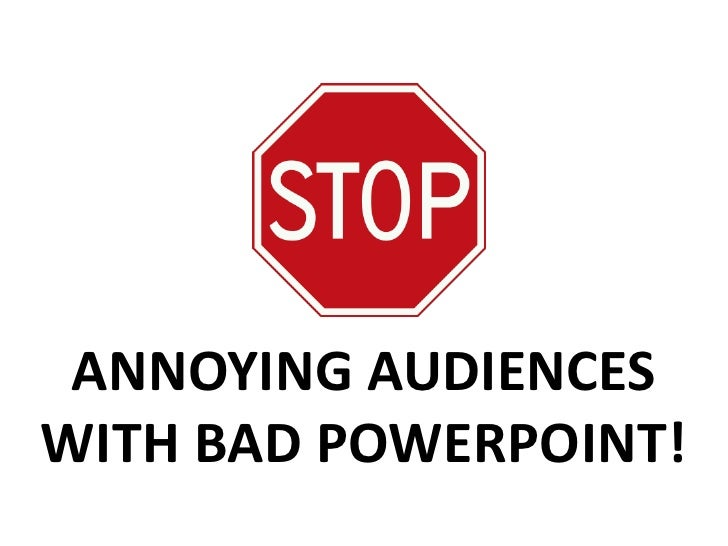 ANNOYING AUDIENCESWITH BAD POWERPOINT!<br />